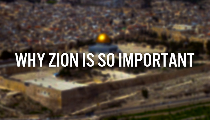 WHY ZION IS SO IMPORTANT