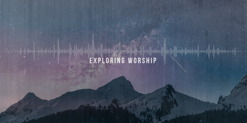 EXPLORING WORShIP bLOG (2)